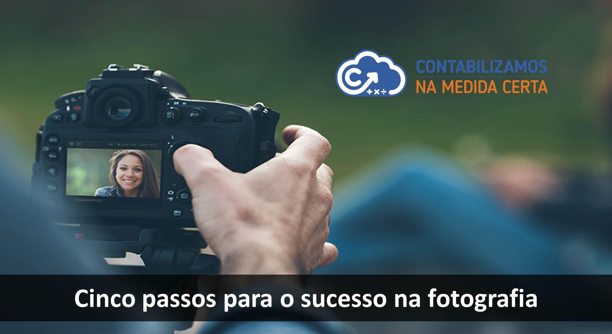 Cinco Passos Para O Sucesso Na Fotografia