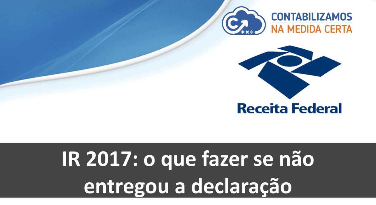 IR 2017: O Que Fazer Se Não Entregou A Declaração