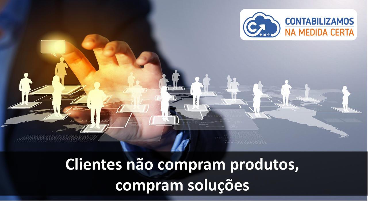 Clientes Não Compram Produtos, Compram Soluções