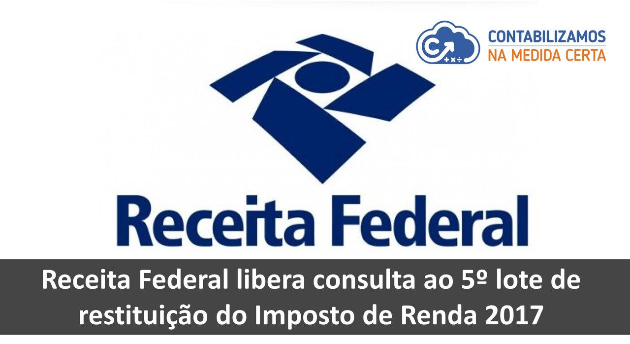 Receita Federal Libera Consulta Ao 5º Lote De Restituição Do Imposto De Renda 2017