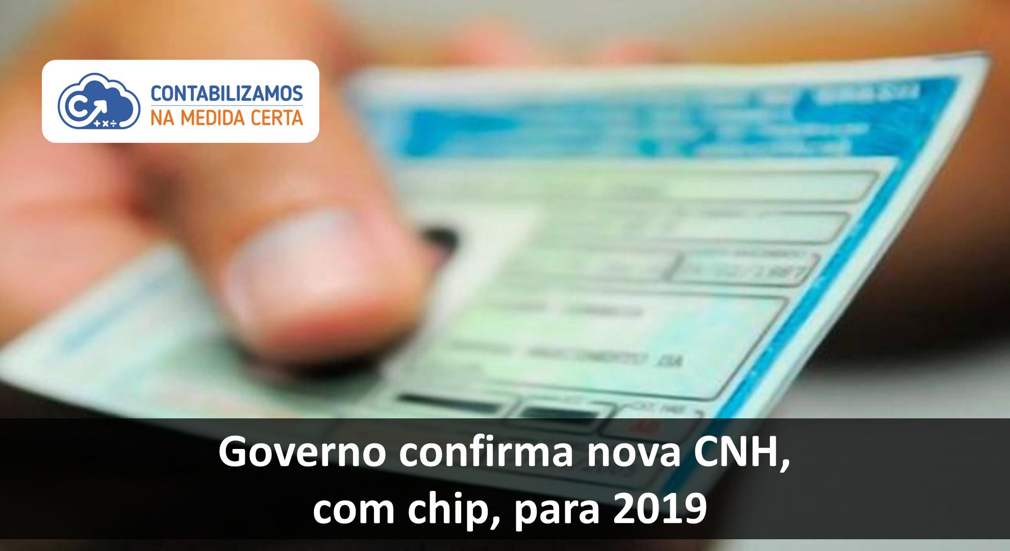 CONTABILIZAMOSGoverno Confirma Nova CNH, Com Chip, Para 2019