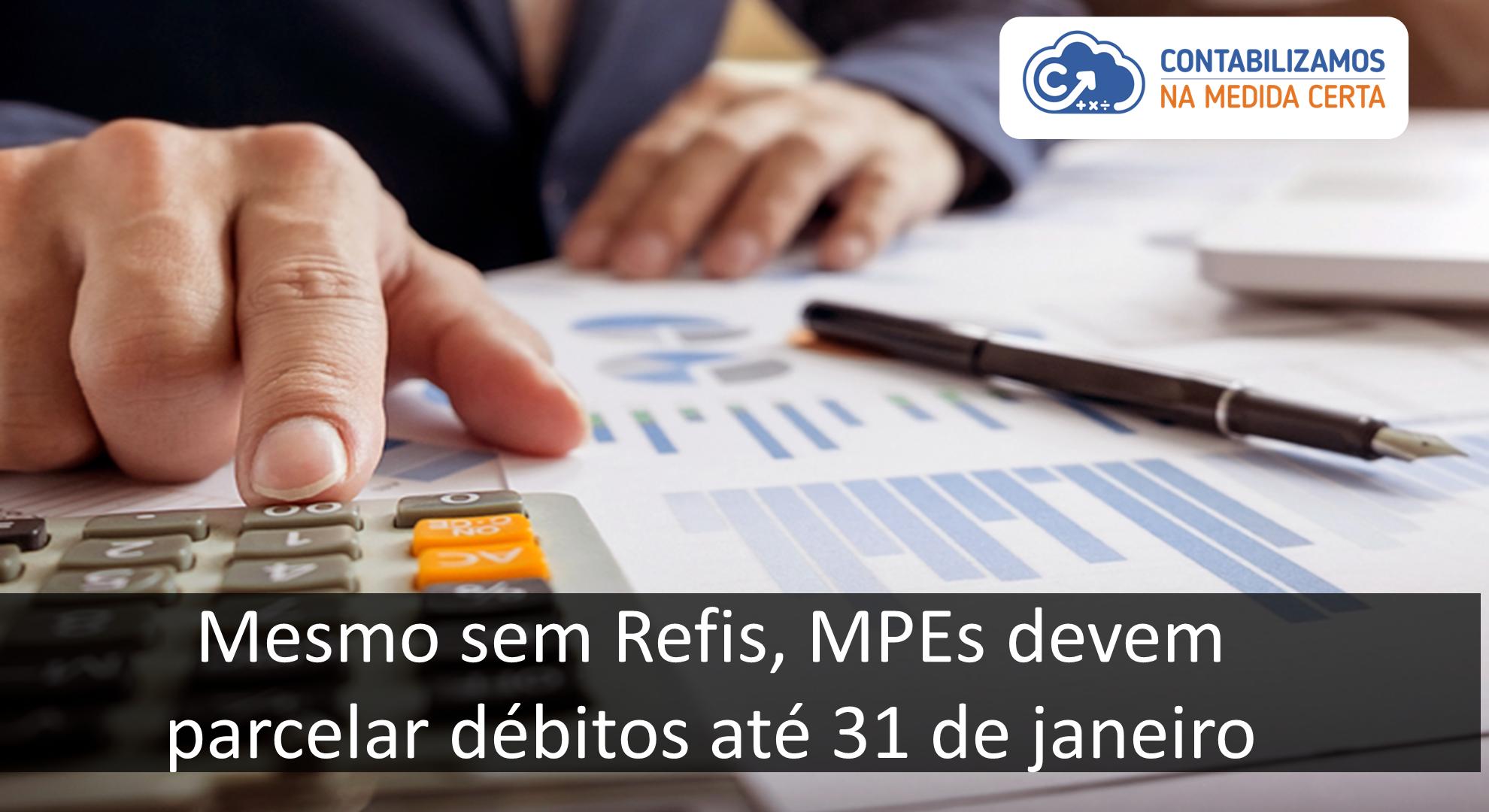 Mesmo Sem Refis, MPEs Devem Parcelar Débitos Até 31 De Janeiro